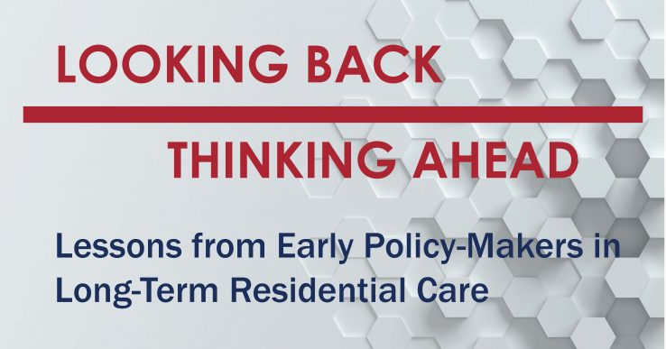 Banner with the words Looking Back Thinking Ahead Lessons Learned from Early Policy Makers in Long-Term Residential Care